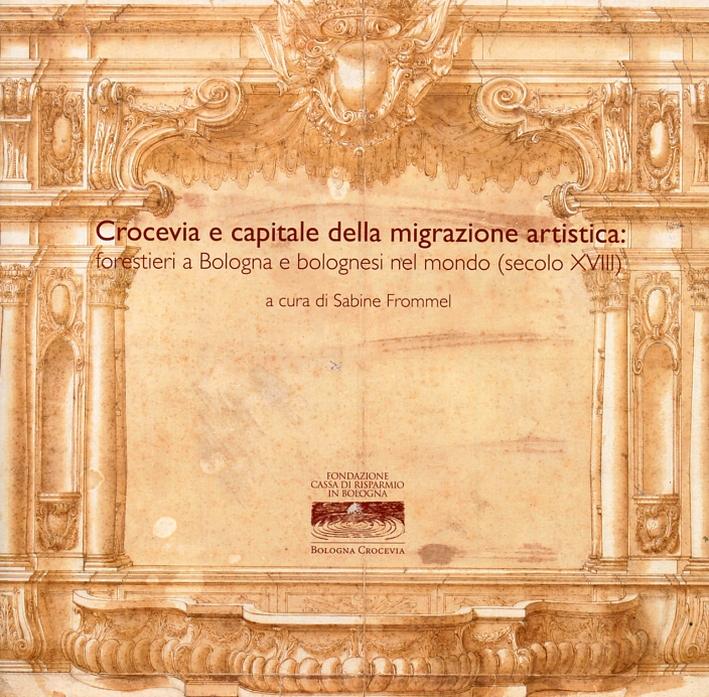 Crocevia e capitale della migrazione artistica. Forestieri a Bologna e bolognesi nel mondo (secolo XVIII).