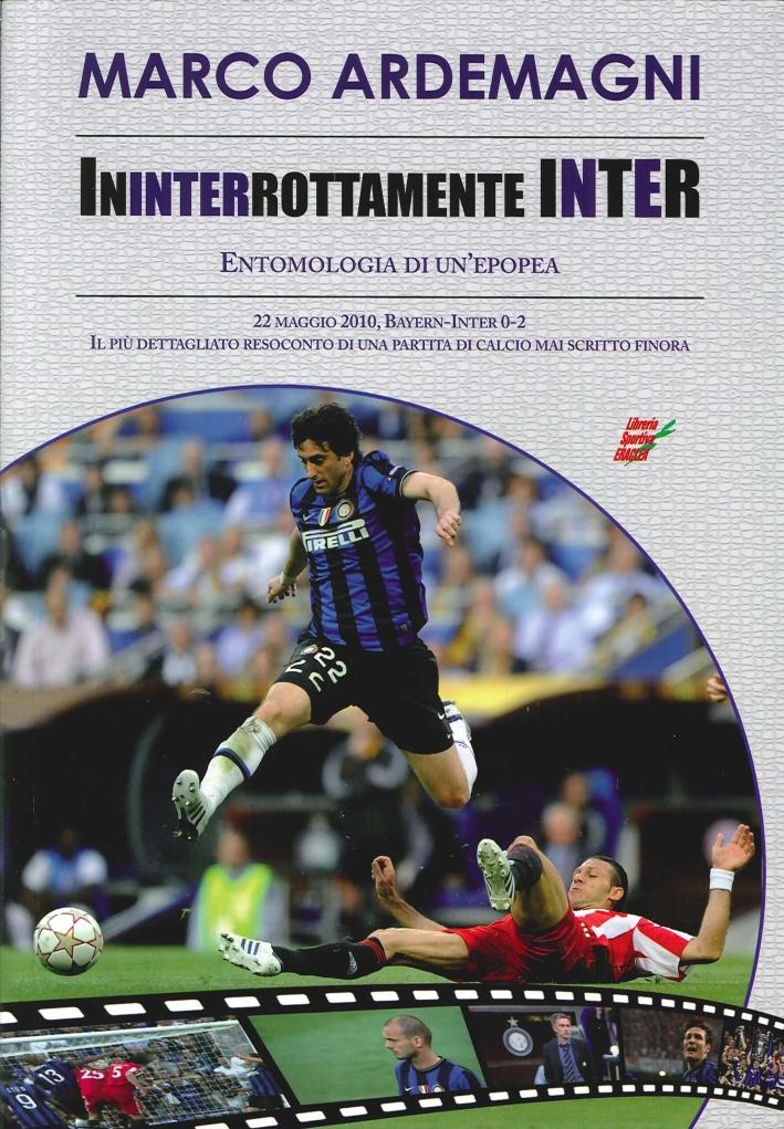 Ininterrottamente Inter. Entomologia di un'Epoca. 22 Maggio2010 Bayern-Inter 0-2. il più Dettagliato Resoconto di una Partita di Calcio Mai Scritto Finora