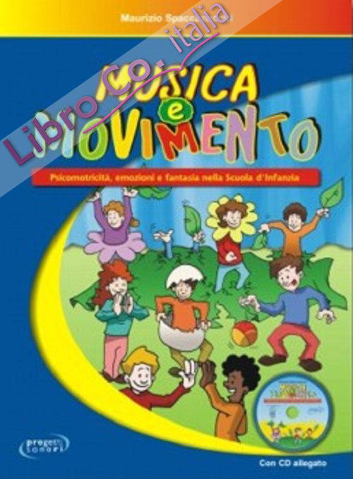 Musica e movimento. Psicomotricità, emozioni e fantasia nella scuola d'infanzia. Con CD Audio.