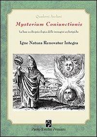Mysterium coniunctionis. La base ecobiopsicologica delle immagini archetipiche. Igne natura renovatur integra.