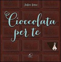 Cioccolata per te.