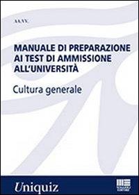 Manuale di preparazione ai test di ammissione all'università. Cultura generale