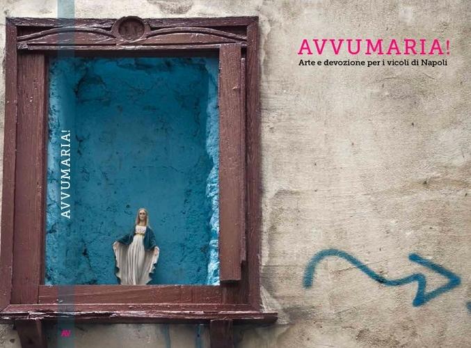Avvumaria! Arte E Devozione Per I Vicoli Di Napoli