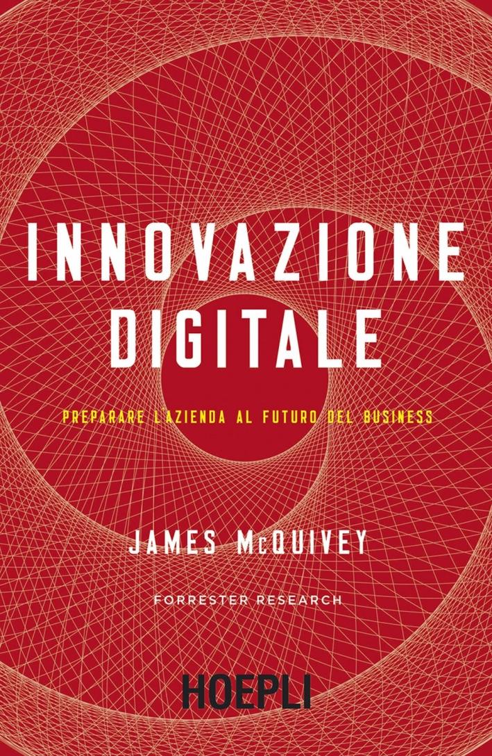 Innovazione digitale. Preparare l'azienda al futuro del business
