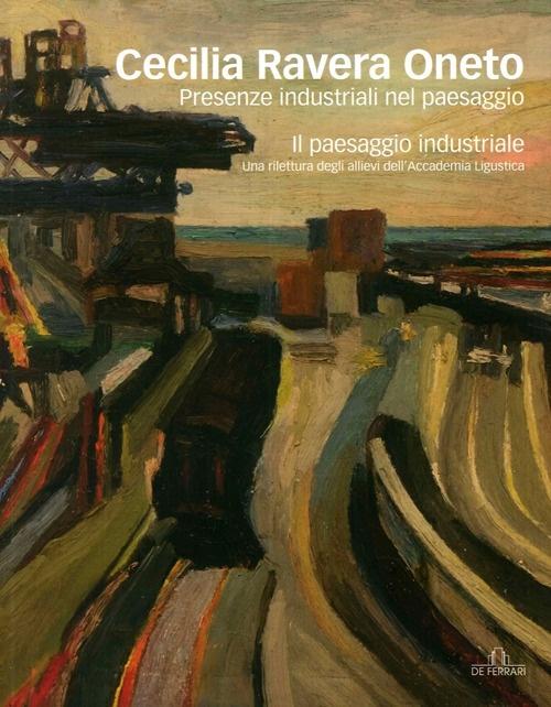 Cecilia Ravera Oneto. Presenze industriali nel paesaggio
