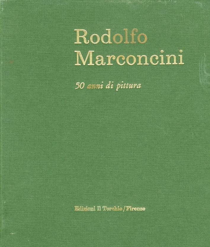 Rodolfo Marconcini. 50 Anni di Pittura