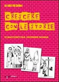 Crescere con le storie. 12 racconti sul divenire donna