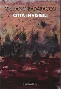 Giuliano Badaracco. Città invisibili. Ediz. illustrata