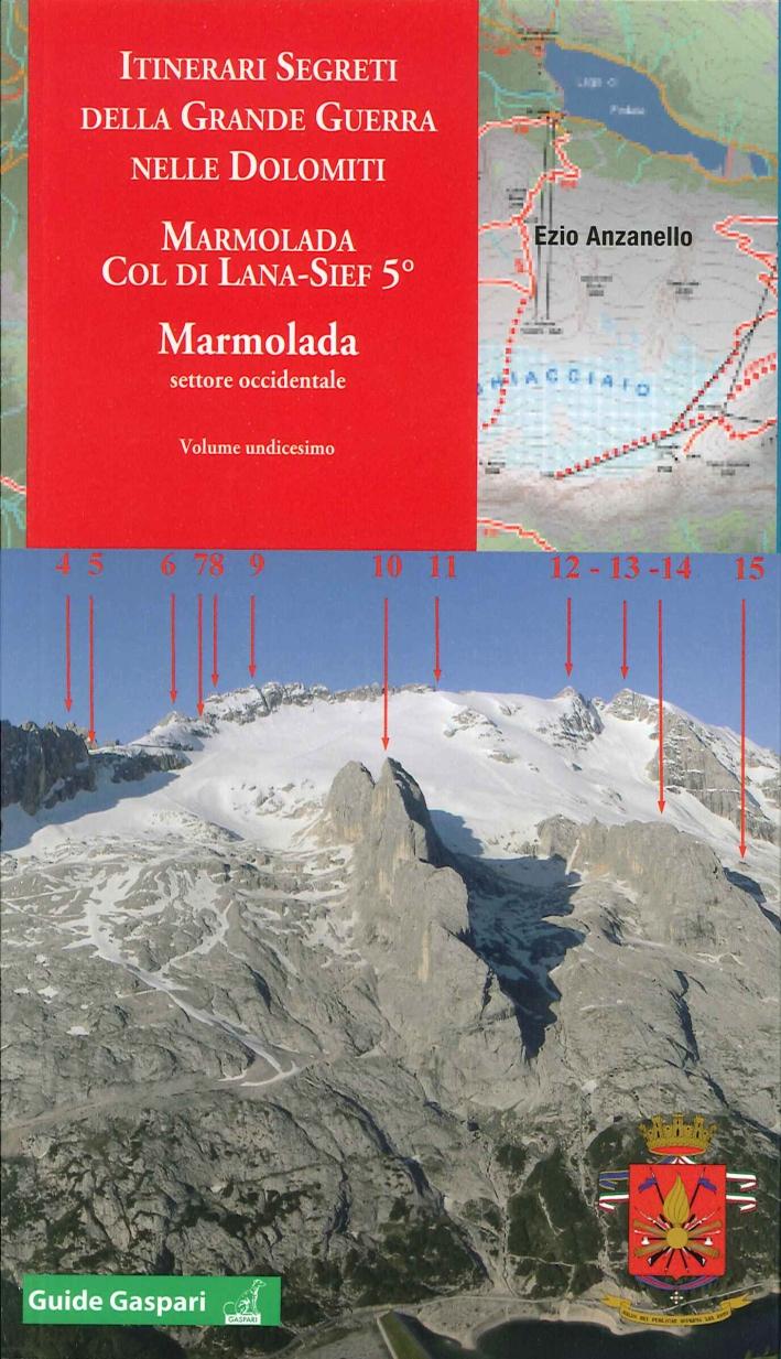 Itinerari Segreti delle Grande Guerra nelle Dolomiti. Vol. 11: Marmolada Col di Lana - Sief 5 °.marmolada Settore Occidentale