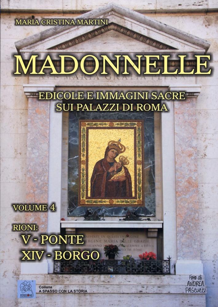 Madonnelle. Edicole e immagini sacre sui palazzi di Roma.  Vol. 4. Rioni: V-Ponte. XIV-Borgo.