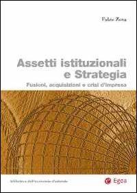 Assetti istituzionali e strategia. Fusioni, acquisizioni e crisi d'impresa.