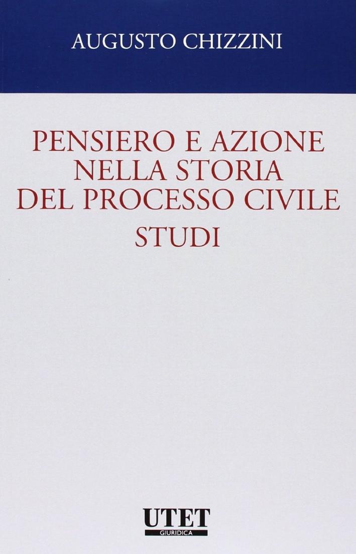 Pensiero e Azione nella Storia del Processo Civile. Studi.
