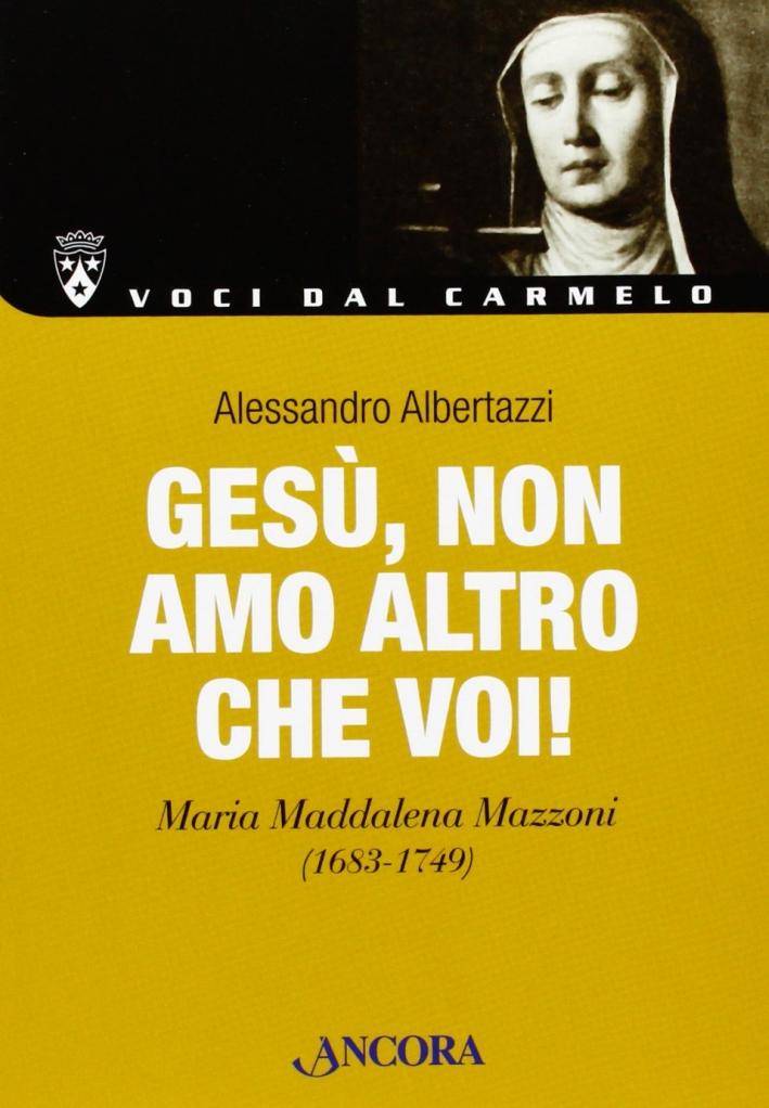Gesù, non amo altro che Voi! Maria Maddalena Mazzoni (1683-1749)