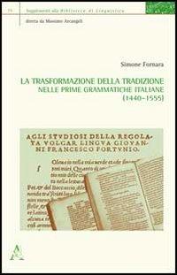 La trasformazione della tradizione nelle prime grammatiche italiane (1440-1555).