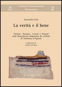 La verità e il bene. «Veritas», «bonitas», «verum» e «bonum» nelle «Quaestiones disputatae de veritate» di Tommaso d'Aquino.