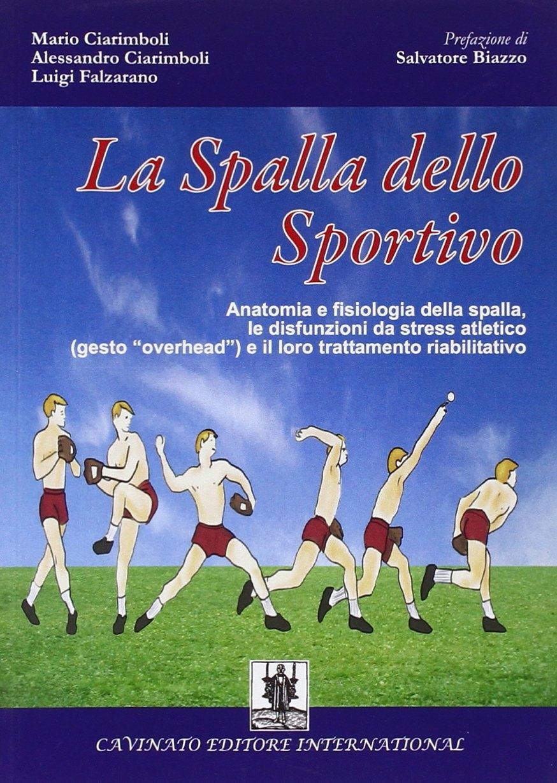 La spalla dello sportivo. Anatomia e fisiologia della spalla, le disfunzioni da stress atletico (gesto