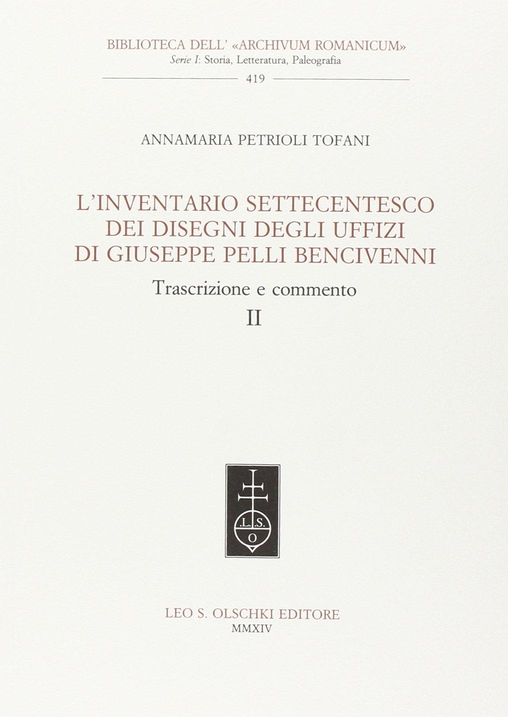L'inventario settecentesco dei disegni degli Uffizi di Giuseppe Pelli Bencivenni. Trascrizione e commento