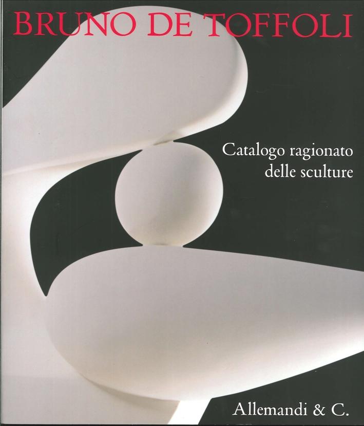 Bruno De Toffoli. Catalogo ragionato delle sculture