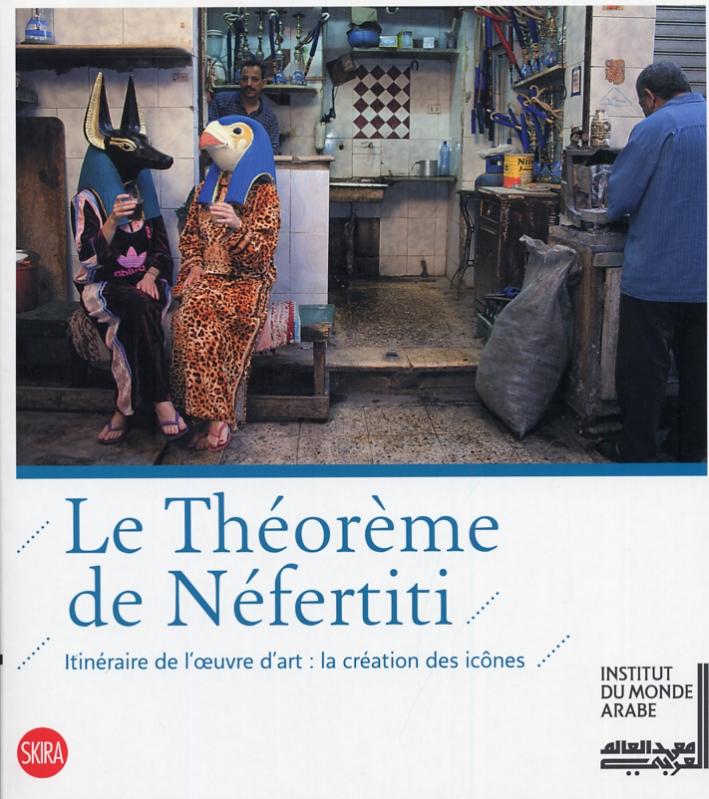 Le théorème de Néfertiti. Itinéraire de l'oeuvre d'art. La création des icônes. [French and Arabic Ed.]