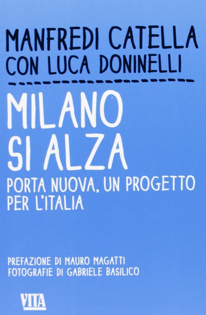 Milano si alza. Porta nuova, un progetto per l'Italia.
