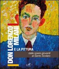 Don Milani e la pittura. Dalle opere giovanili al santo Scolaro. Ediz. illustrata