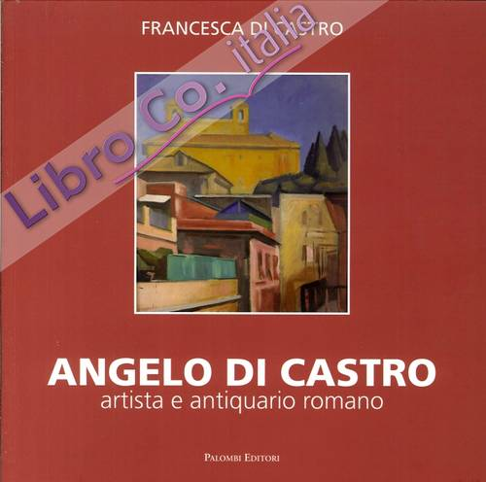 Angelo di Castro. Artista e Antiquario Romano.