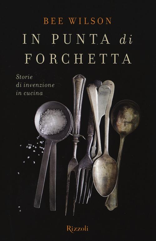 In punta di forchetta. Storie di invenzione in cucina