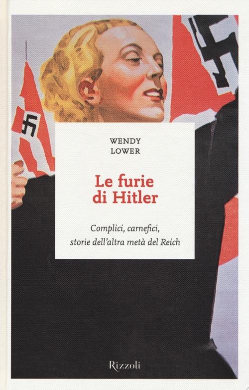 Le furie di Hitler. Complici, carnefici, storie dell'altra metà del Reich