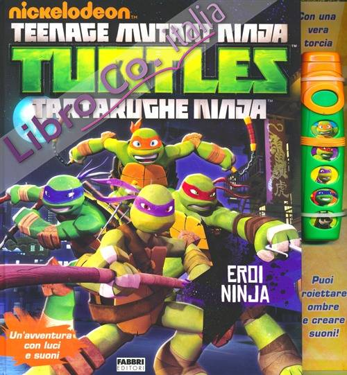 Eroi Ninja. Turtles Tartarughe Ninja. Libro pop-up. Ediz. illustrata. Con gadget