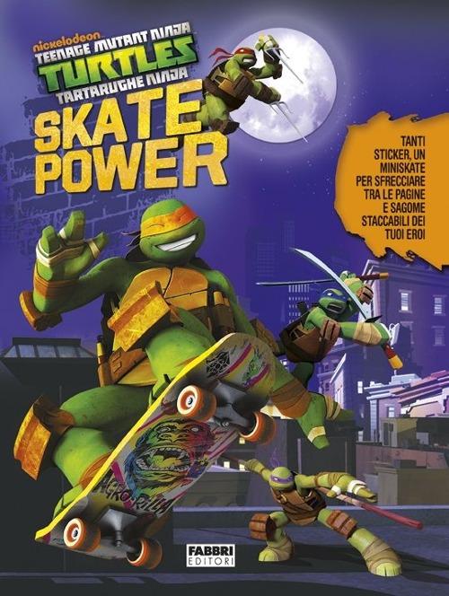 Skate power. Turtles Tartarughe Ninja. Con adesivi. Ediz. illustrata. Con gadget