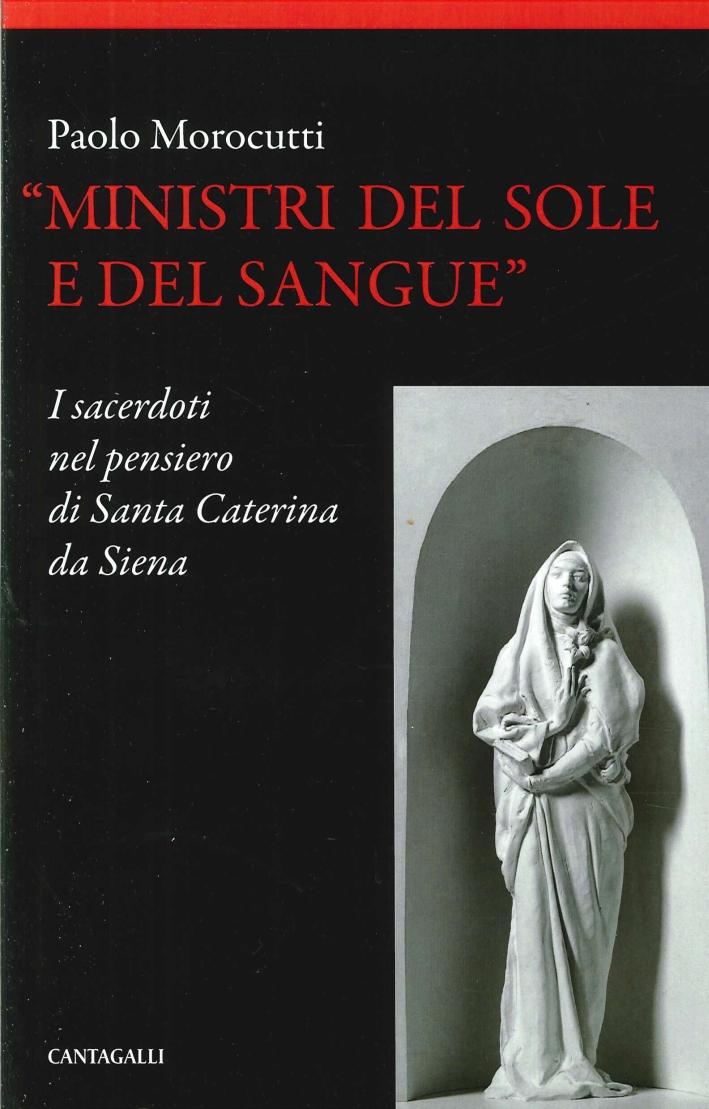 Ministri del sole e del sangue. I sacerdoti nel pensiero di santa Caterina da Siena