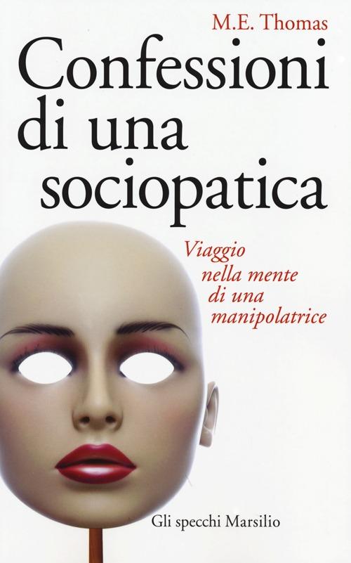 Confessioni di una sociopatica. Viaggio nella mente di una manipolatrice