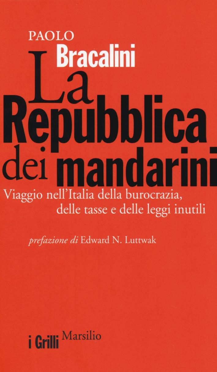 La Repubblica dei mandarini. Viaggio nell'Italia della burocrazia, delle tasse e delle leggi inutili