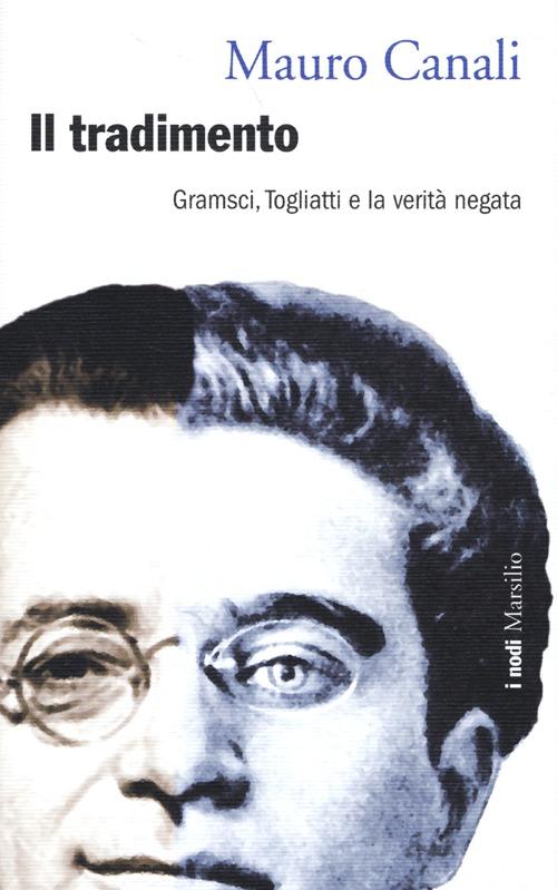 Il tradimento. Gramsci, Togliatti e la verità negata