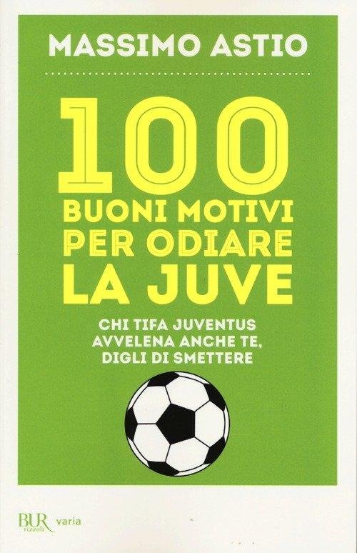 100 buoni motivi per odiare la Juve