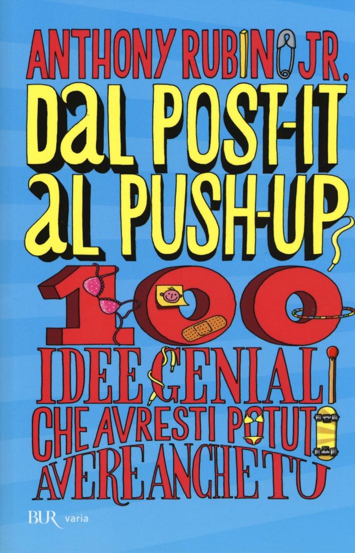 Dal post-it al push-up. 100 idee geniali che avresti potuto avere anche tu
