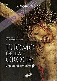 L'uomo della Croce. Una storia per immagini. Ediz. illustrata