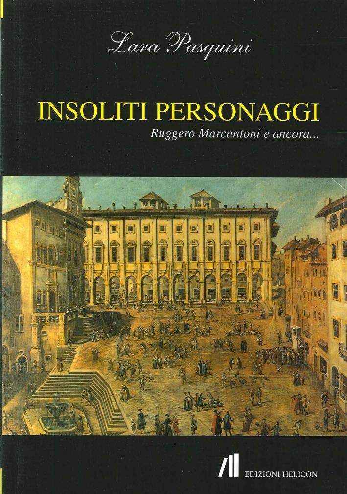 Insoliti Personaggi. Ruggero Marcantoni e Ancora...