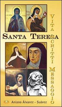 Santa Teresa. Vita, scritti, messaggio