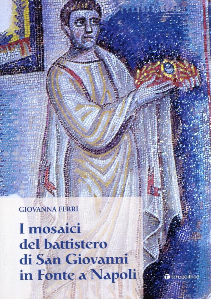 I Mosaici del Battistero di San Giovanni in Fonte a Napoli
