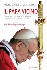 Il Papa vicino. Francesco e l'odore delle pecore, il popolo e l'odore del pastore