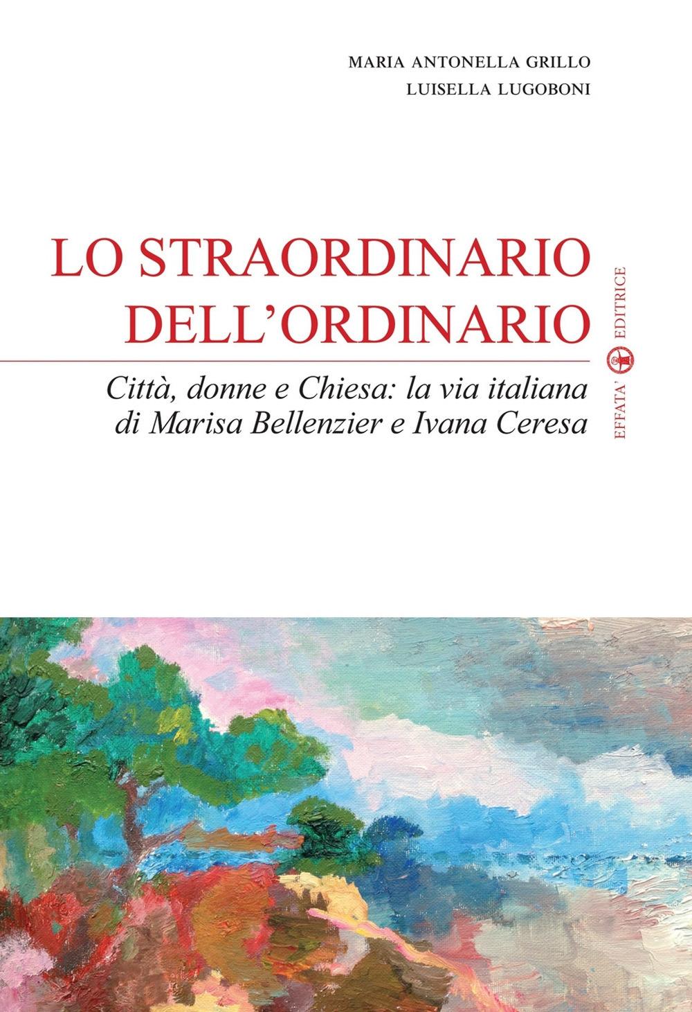 Lo straordinario dell'ordinario. Città, donne e Chiesa. La via italiana di Marisa Bellenzier e Ivana Ceresa