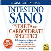Intestino sano con la dieta dei carboidrati specifici. Con 100 squisite ricette