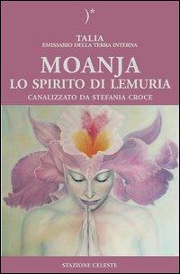 Moanja. Lo spirito di Lemuria canalizzato da Stefania Croce