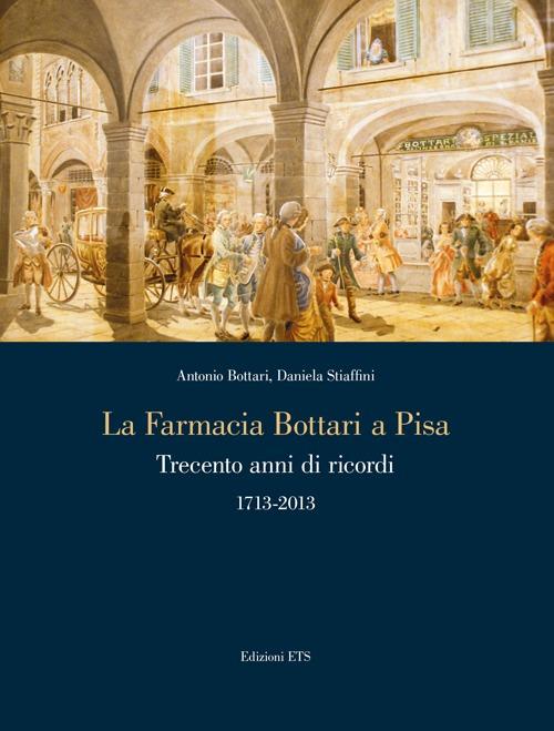 La Farmacia Bottari a Pisa. Trecento Anni di Ricordi 1713-2013