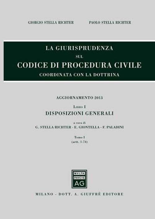 La giurisprudenza sul codice di procedura civile. Coordinata con la dottrina. Aggiornamento 2013. Vol. 1/1: Disposizioni generali (Artt. 1-74)