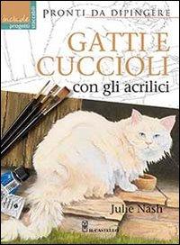 Gatti e cuccioli con gli acrilici. Ediz. illustrata