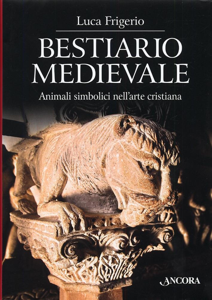 Bestiario medievale. Animali simbolici degli nell'arte cristiana