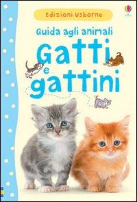 Gatti e gattini. Guida agli animali. Ediz. illustrata