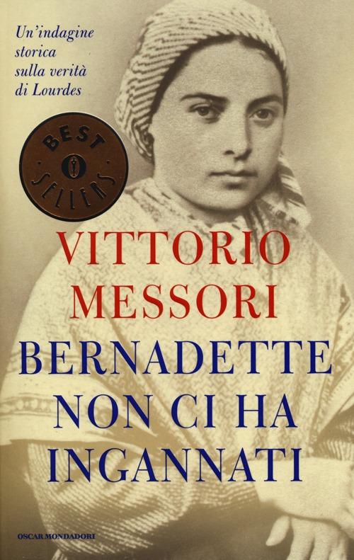 Bernadette non ci ha ingannati. Un'indagine storica sulla verità di Lourdes